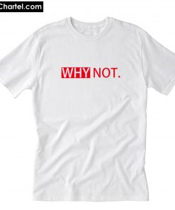 Why not T-Shirt PU27