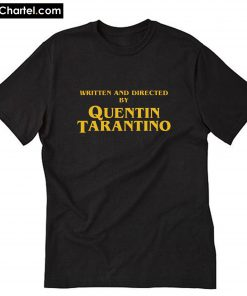 Written And Directed By Quentin Tarantino T-Shirt PU27