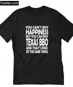 You Can't Buy Happiness but you can buy Texas BBQ T-Shirt PU27
