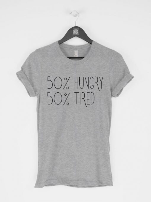 50% Hungry 50 Percent Tired T-Shirt PU27