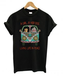 A Girl and Her Dog Living Life in Peace T shirt PU27