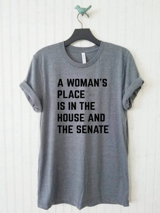 A Woman's Place Is In The House And Senate T-Shirt PU27