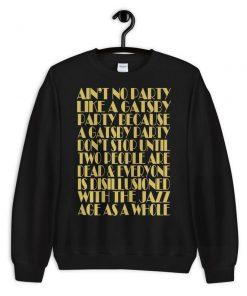 Ain't No Party Like A Gatsby Party Sweatshirt PU27