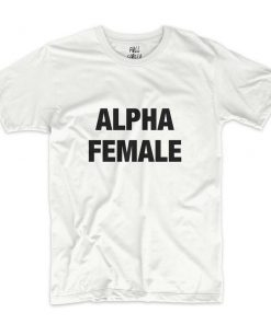 Alpha Female T-Shirt PU27