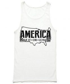 America Love It or Leave It Tank Top PU27