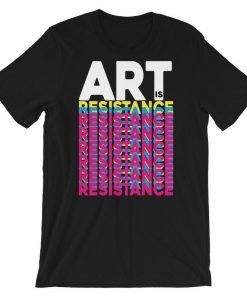 Art Is Resistance T-Shirt PU27