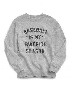 Baseball is my Favorite Season Sweatshirt PU27
