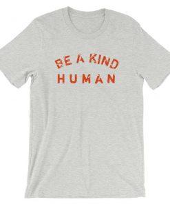 Be A Kind Human T-Shirt PU27