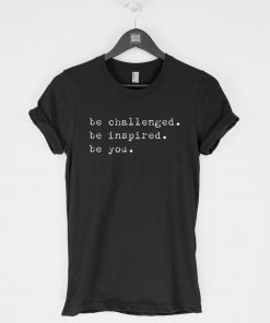 Be Challenged Be Inspired T-Shirt PU27