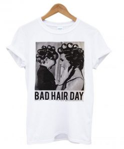 Be Famous Women Badha Rolled – Bad Hair Day T shirt PU27