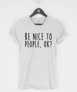 Be Nice to People Ok T-Shirt PU27