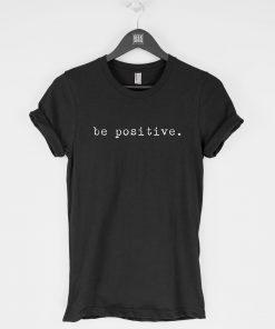 Be Positive T-Shirt PU27