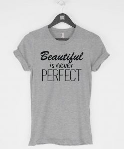 Beautiful Is Never Perfect T-Shirt PU27