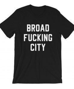Broad Fucking City T-Shirt PU27