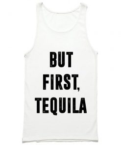 But First Tequila Tank Top PU27
