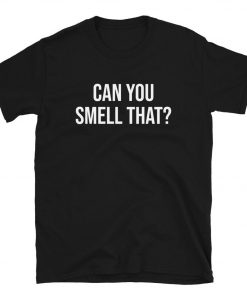 Can You Smell That T-Shirt PU27
