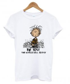 Charlie Brown Be you the world will adjust T shirt PU27