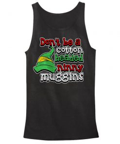 Dont Be a Cotton Headed Ninny Muggins Tank Top PU27