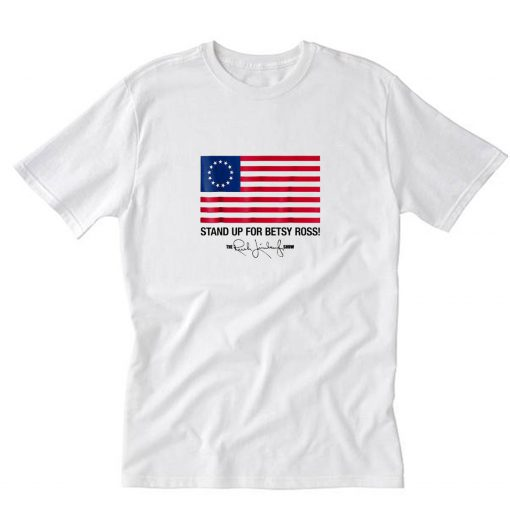 Stand Up For Betsy Ross Flag The Rush T-Shirt PU27