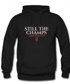 Still the Champs Longest Reign Ever 2019 - 2020 Hoodie PU27