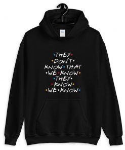 They Don't Know That We Know They Know Hoodie PU27