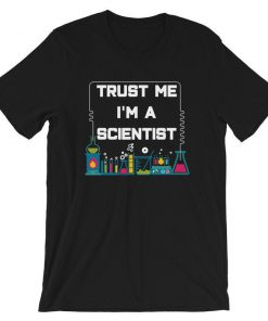 Trust Me I'm A Scientist T-Shirt PU27