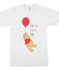 Winnie the Pooh and IT You'll Float Too T-Shirt PU27