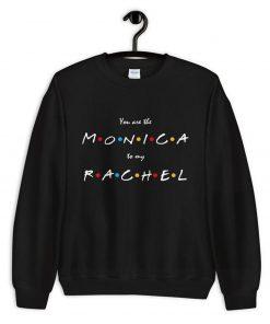 You Are The Monica to my Rachel Sweatshirt PU27
