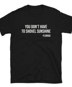 You Don't Have To Shovel Sunshine T-Shirt PU27