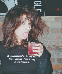 A Woman's Body Is Her Own Fucking Business T-Shirt PU27
