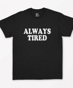 Always Tired T-Shirt PU27