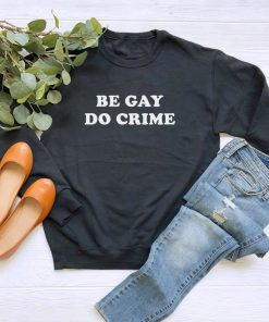 Be Gay Do Crime Sweatshirt PU27