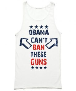 Obama Can't Ban These Guns Tank Top PU27