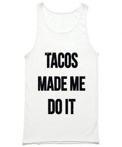 Tacos Made Me Do It Tank Top PU27