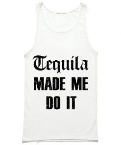 Tequila Made Me Do It Tank Top PU27