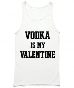 Vodka Is My Valentine Tank Top PU27