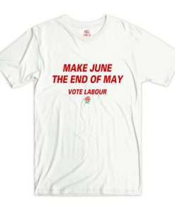 Vote Labour Make June The End of May T-Shirt PU27