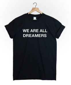 WE ARE All DREAMERS T-Shirt PU27