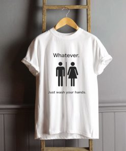 Whatever Just Wash Your Hands T-Shirt PU27