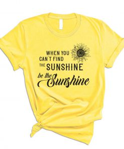 When You Caan't Find The Sunshine T-Shirt PU27