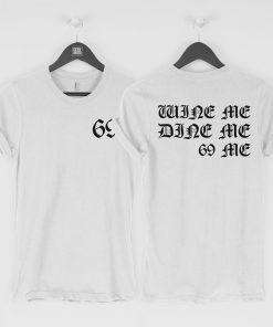 Wine Me Dine Me 69 Me T-Shirt PU27