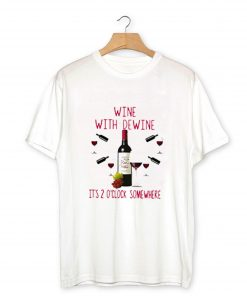Wine with dewine it's 2 o'clock some where T-Shirt PU27