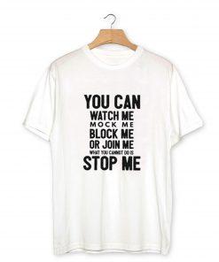 You Cannot STOP ME T-Shirt PU27