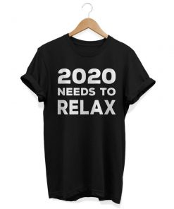2020 Needs to Relax T-Shirt PU27