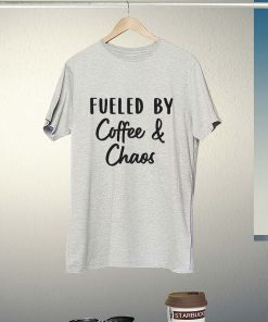 Fueled by Coffee and Chaos T-Shirt PU27