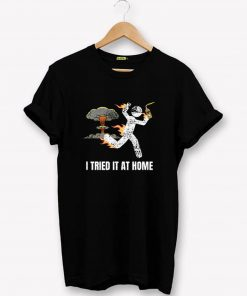 I Tried It At Home T-Shirt PU27