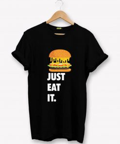 Just Eat It Burger Lover T-Shirt PU27