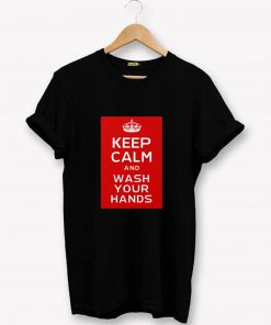 Keep Calm - Wash Your Hands T-Shirt PU27