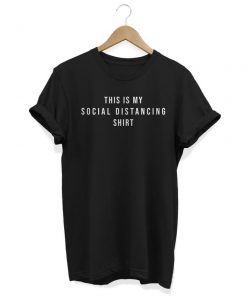 This is my Social Distancing T-Shirt PU27