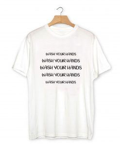 Wash Your Hands T Shirt PU27